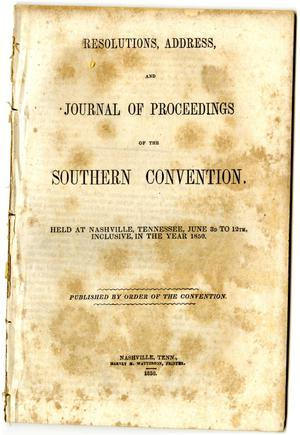 Primary view of object titled 'Resolutions, address, and journal of proceedings of the Southern Convention : held at Nashville, Tennessee, June 3d to 12th, inclusive, in the year 1850'.