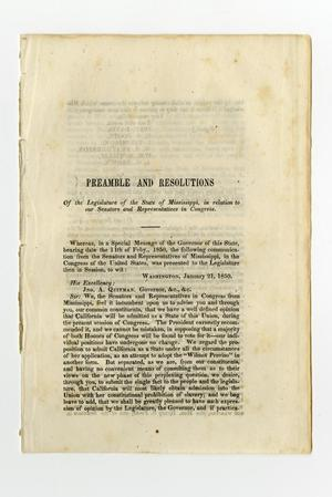 Primary view of object titled 'Preamble and resolutions of the legislature of Mississippi, in relation to the course pursued by the senators and representatives of that state in Congress on the question of the admission of California, and the questions before Congress at its late sessions involved in the slavery controversy.'.