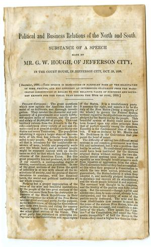 Primary view of object titled 'Political and business relations of the north and south: substance of a speech made by Mr. G.W. Hough, of Jefferson City, in the court house, in Jefferson City, Oct. 29, 1856.'.