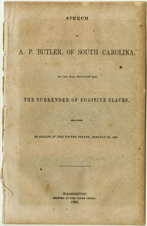 Primary view of Speech of A.P. Butler, of South Carolina, on the bill providing for the surrender of fugitive slaves : delivered in Senate of the United States, January 24, 1850.
