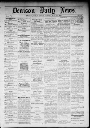 Primary view of object titled 'Denison Daily News. (Denison, Tex.), Vol. 6, No. 67, Ed. 1 Friday, May 10, 1878'.