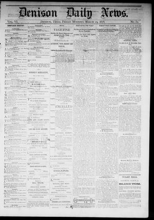 Primary view of Denison Daily News. (Denison, Tex.), Vol. 6, No. 31, Ed. 1 Friday, March 29, 1878