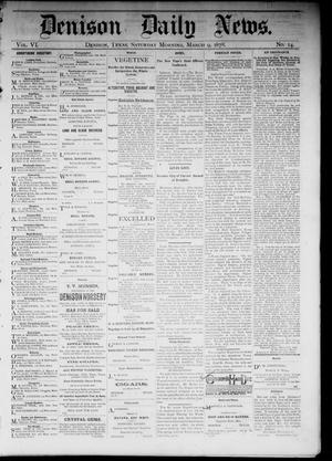Primary view of object titled 'Denison Daily News. (Denison, Tex.), Vol. 6, No. 14, Ed. 1 Saturday, March 9, 1878'.
