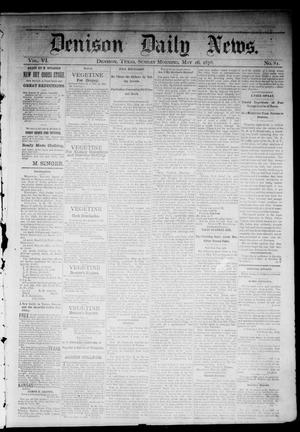 Primary view of object titled 'Denison Daily News. (Denison, Tex.), Vol. 6, No. 81, Ed. 1 Sunday, May 26, 1878'.