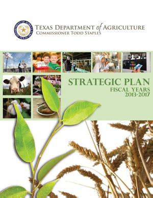 Primary view of object titled 'Texas Department of Agriculture Strategic Plan: Fiscal Years 2013-2017'.