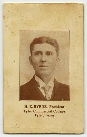 Primary view of object titled '[H. E. Byrne, President Tyler Commercial College, Tyler, Texas]'.