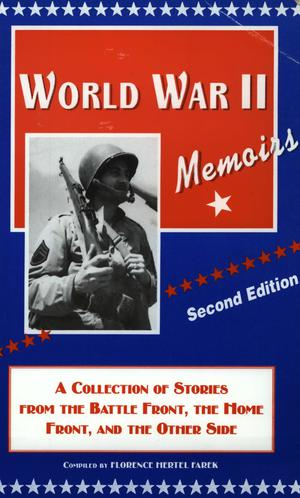 World War II Memoirs: A Collection Of Stories From The Battle Front, The Home Front And The Other Side