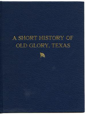 Primary view of object titled 'A Short History of Old Glory, Texas'.