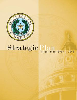 Primary view of object titled 'Texas Lottery Commission Strategic Plan: Fiscal Years 2005-2009'.