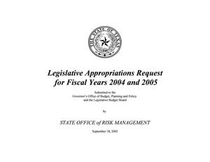 Primary view of object titled 'Texas State Office of Risk Management Requests for Legislative Appropriations: Fiscal Years 2004 and 2005'.