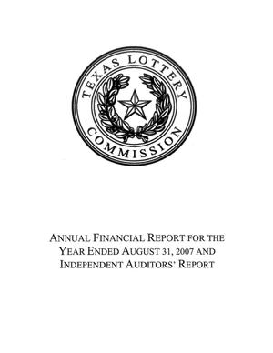 Primary view of object titled 'Texas Lottery Commission Annual Financial Report: 2007, with Auditor's Report'.