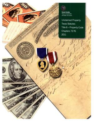 Primary view of object titled 'Unclaimed Property, Texas Statutes, Title 6, Property Code, Chapters 72-76'.
