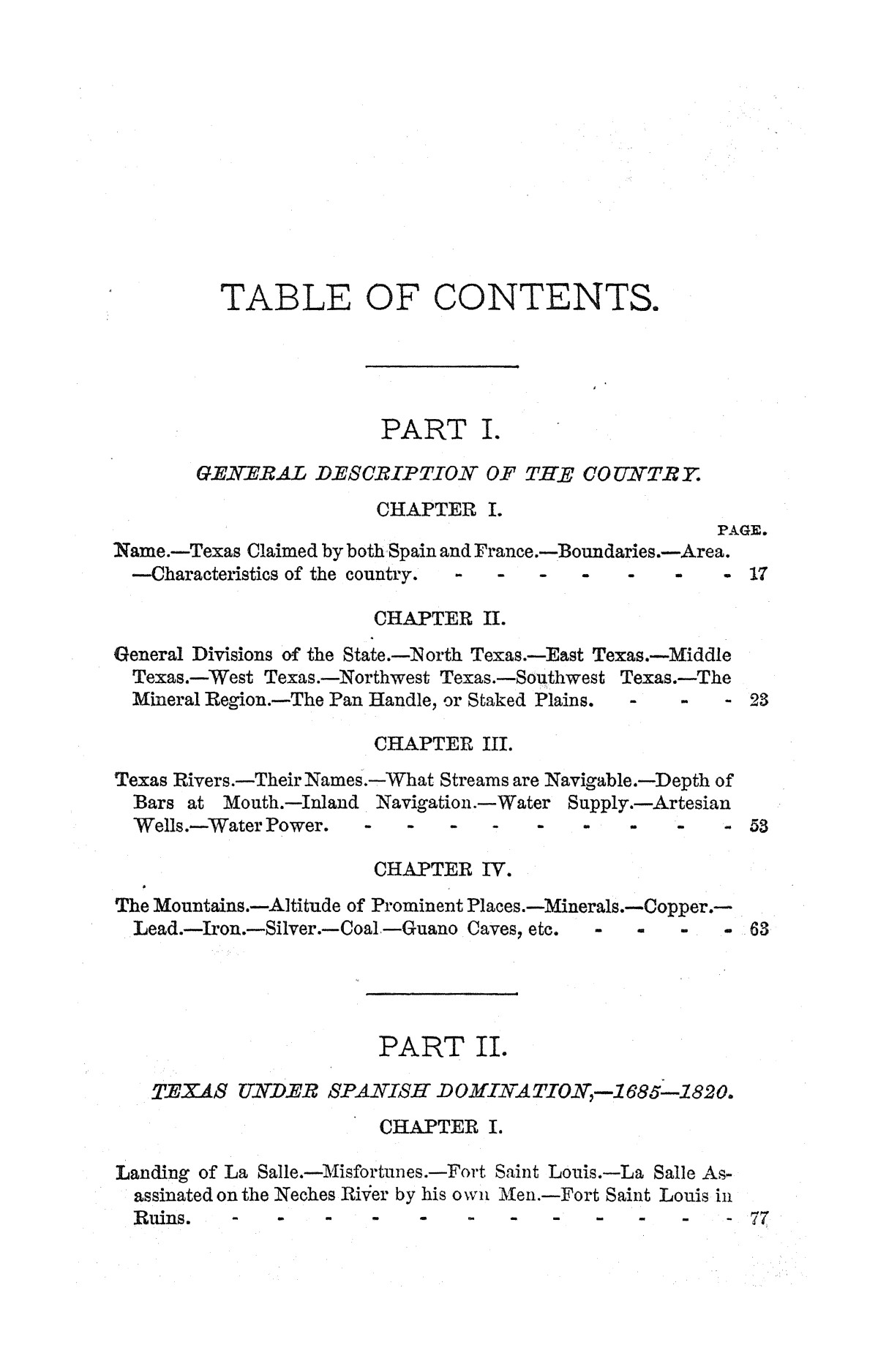 A pictorial history of Texas, from the earliest visits of European adventurers, to A.D. 1879. Embracing the periods of missions, colonization, the revolution the republic, and the state; also, a topographical description of the country ... together with its Indian tribes and their wars, and biographical sketches of hundreds of its leading historical characters. Also, a list of the countries, with historical and topical notes, and descriptions of the public institutions of the state.                                                                                                      [Sequence #]: 7 of 859