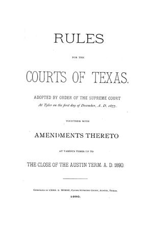 Primary view of object titled 'Rules for the courts of Texas: adopted by order of the Supreme Court at Tyler on the first day of December, A.D. 1877: together with amendments thereto at various times up to the close of the Austin term, A.D. 1890'.