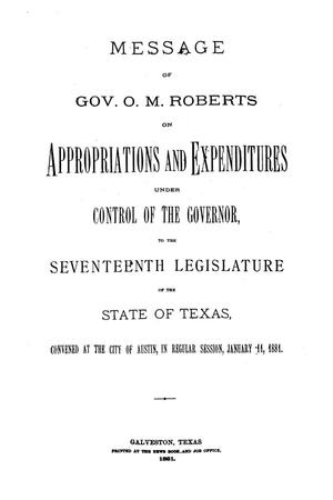 Message of Gov. O. M. Roberts on appropriations and expenditures under the control of the governor to the seventeenth legislature of the state of of Texas, convened at the city of Austin, in regular session, January 11, 1881.