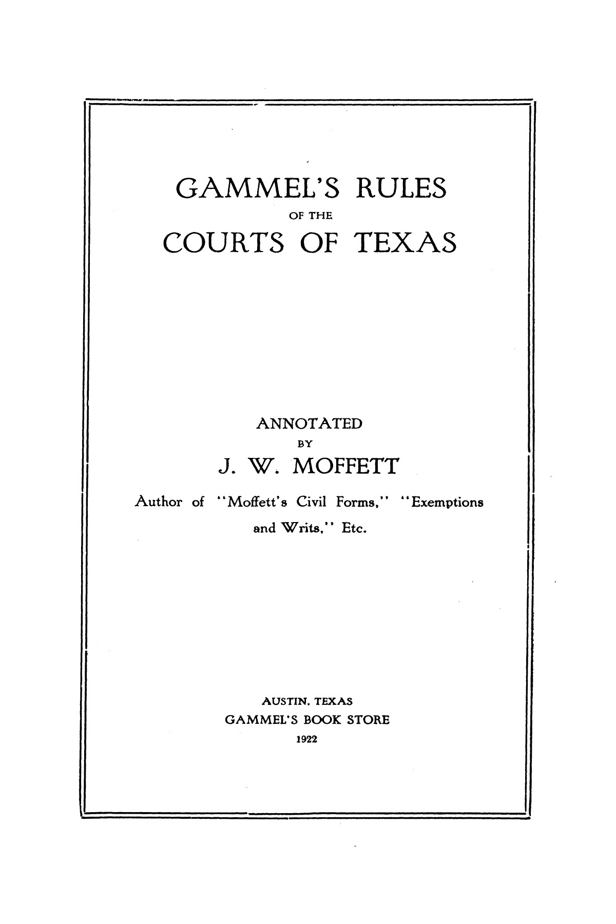 Gammel's Rules of the Courts of Texas                                                                                                      [Sequence #]: 1 of 70