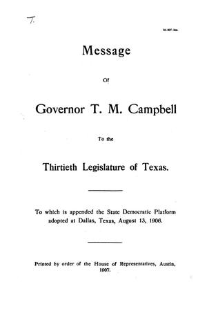 Primary view of object titled 'Message of Governor T.M. Campbell to the thirtieth legislature of Texas, to which is appended the State Democratic Platform adopted at Dallas, Texas, August 13, 1906.'.