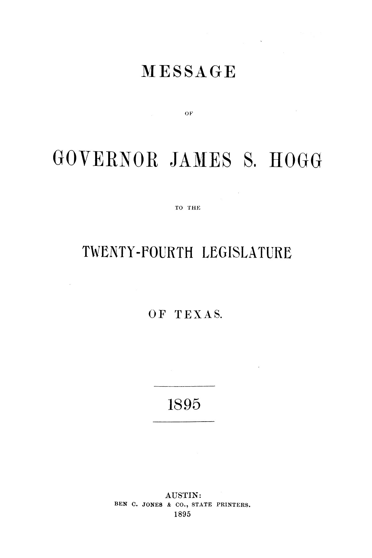 Message of Governor James S. Hogg to the twenty-fourth legislature of Texas                                                                                                      [Sequence #]: 1 of 48
