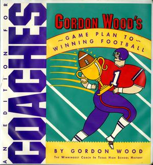 Primary view of object titled 'Gordon Wood's Game Plan to Winning Football: Coaches Edition'.
