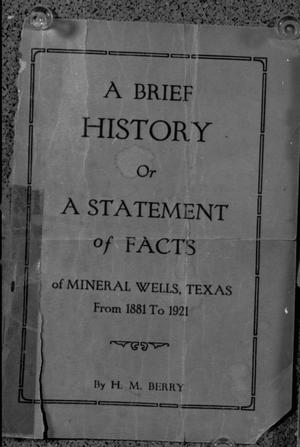 A Brief History or A Statement of Facts of Mineral Wells, Texas From 1881 to 1921