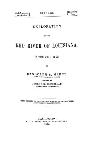 Exploration of the Red River of Louisiana, in the year 1852 / by Randolph B. Marcy ; assisted by George B. McClellan.