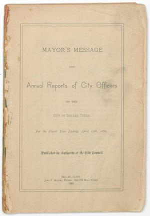 Primary view of object titled 'Mayor's Message and Annual Reports of City Officers of the City of Dallas, Texas: For the Fiscal Year Ending April 15th, 1889'.