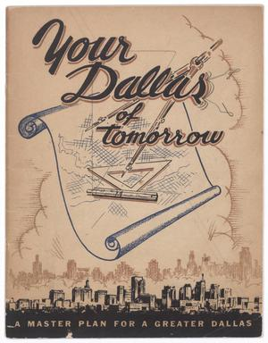 Primary view of object titled 'Your Dallas of Tomorrow: A Master Plan for a Greater Dallas'.