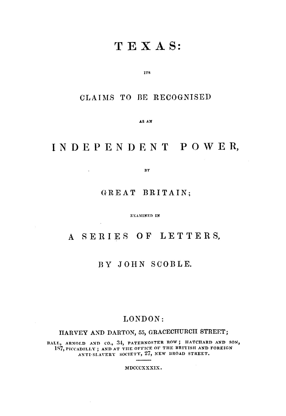 Texas, its claims to be recognised as an independent power by Great Britain : examined in a series of letters                                                                                                      [Sequence #]: 3 of 58