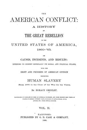 Primary view of object titled 'The American conflict: a history of the great rebellion in the United States of America, 1860-'64: its causes, incidents, and results: intended to exhibit especially its moral and political phases, with the drift and progress of American opinion respecting human slavery from 1776 to the close of the war for the Union.  Volume 2.'.
