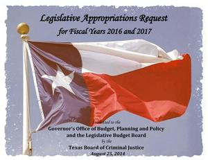 Primary view of object titled 'Legislative Appropriations Request for Fiscal Years 2016 and 2017'.