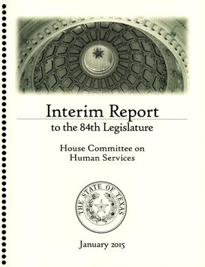 Primary view of object titled 'Interim Report to the 84th Texas Legislature: House Committee on Human Services'.