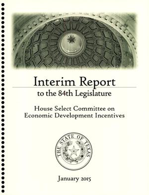 Primary view of object titled 'Interim Report to the 84th Texas Legislature: House Select Committee on Economic Development Incentives'.