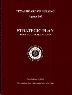 Primary view of object titled 'Texas Board of Nursing Strategic Plan: Fiscal Years 2015-2019'.