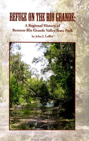 Primary view of object titled 'Refuge on the Rio Grande: A Regional History of Bentsen-Rio Grande Valley State Park'.