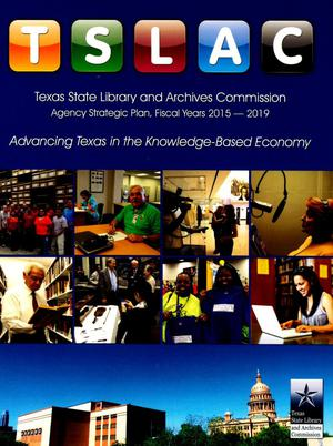 Primary view of object titled 'Texas State Library and Archives Commission Strategic Plan: Fiscal Years 2015-2019'.