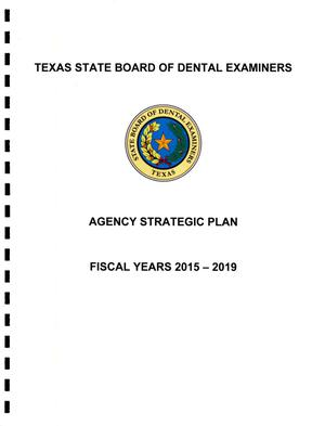 Primary view of object titled 'Texas State Board of Dental Examiners Agency Strategic Plan: Fiscal Years 2015-2019'.
