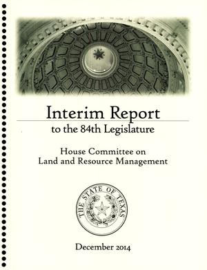 Primary view of object titled 'Interim Report to the 84th Texas Legislature: House Committee on Land & Resource Management'.