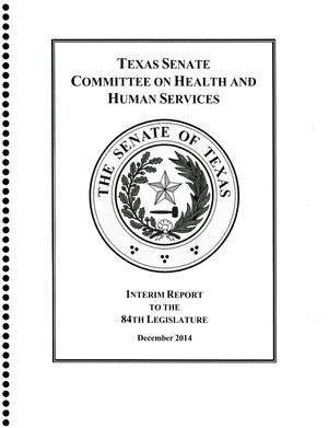 Primary view of object titled 'Interim Report to the 84th Texas Legislature: Senate Committee on Health and Human Services'.