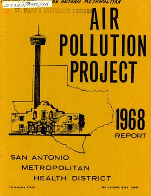 Primary view of object titled 'San Antonio Metropolitan Health District Air Pollution Project Annual Report: 1968'.