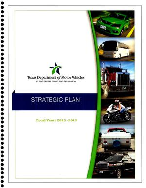 Primary view of object titled 'Texas Department of Motor Vehicles Strategic Plan: Fiscal Years 2015-2019'.