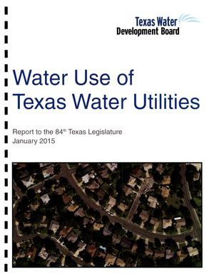 Primary view of object titled 'Water Use of Texas Water Utilities-- Report to the 84th Legislature'.