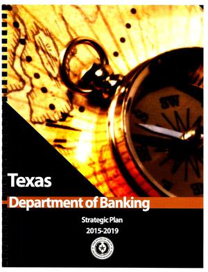 Primary view of object titled 'Texas Deprtment of Banking Strategic Plan: Fiscal Years 2015-2019'.