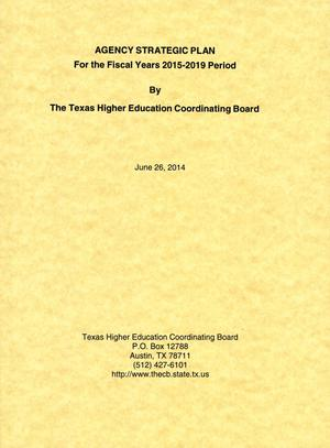 Primary view of object titled 'Texas Higher Education Coordinating Board Strategic Plan: Fiscal Years 2015-2019'.