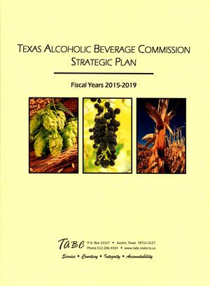 Primary view of object titled 'Texas Alcoholic Beverage Commission Strategic Plan: Fiscal Years 2015-2019'.