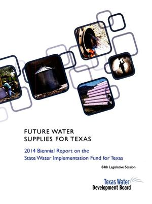 Primary view of object titled 'Future Water Supplies for Texas: 2014 Biennial Report on the State Water Implementation Fund for Texas'.