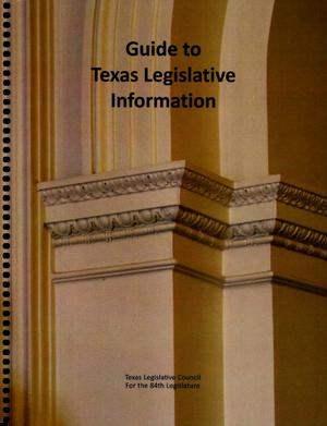 Primary view of object titled 'Guide to Texas Legislative Information for the 84th Legislature'.