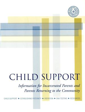 Primary view of object titled 'Child Support: Information for Incarcerated Parents and Parents Returning to the Community'.