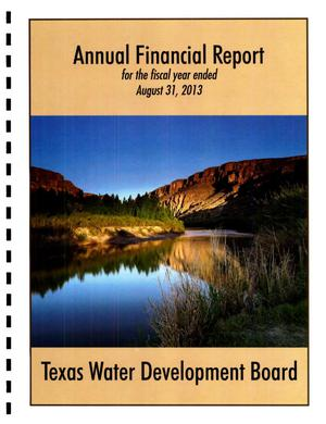 Primary view of object titled 'Texas Water Development Board Annual Financial Board: Fiscal Year Ended August 31, 2013'.