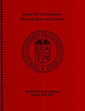 Primary view of object titled 'Texas Tech University Health Sciences Center Annual Financial Report: Fiscal Year 2013'.