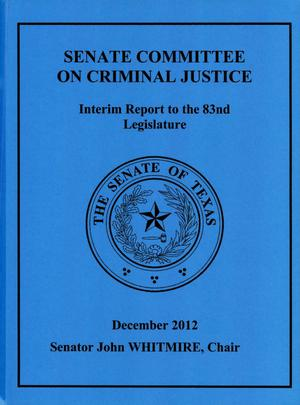 Primary view of object titled 'Interim Report to the 83rd Texas Legislature: Senate Committee on Criminal Justice'.